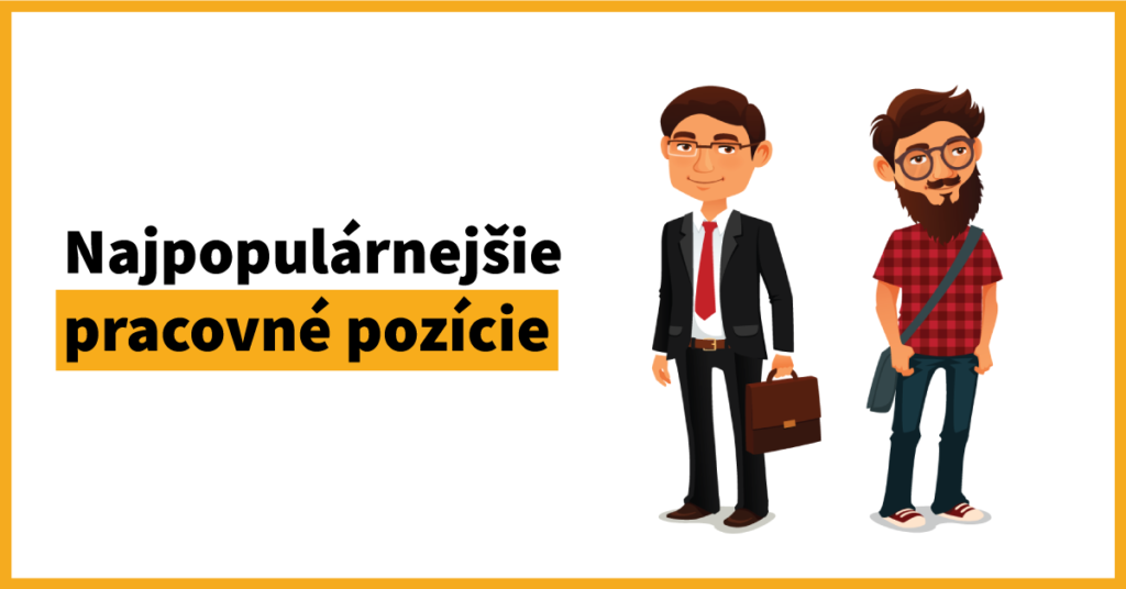 Poznáme najpopulárnejšie pracovné pozície na Slovensku