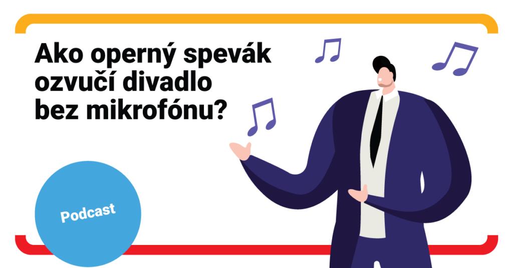 Ako operný spevák ozvučí divadlo bez mikrofónu? (podcast)