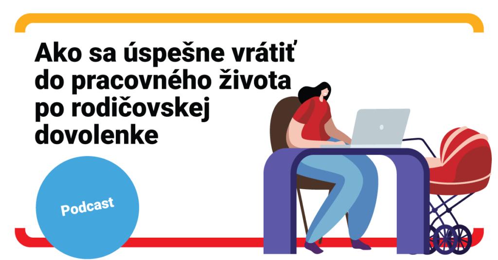 PODCAST: Návrat do pracovného kolotoča po rodičovskej dovolenke s Pracujúcimi mamami